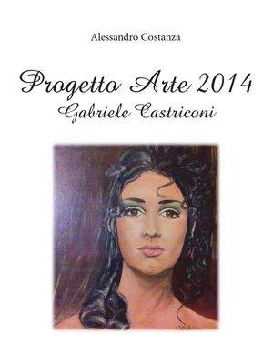 cover image of Progetto Arte 2014 – Gabriele Castriconi