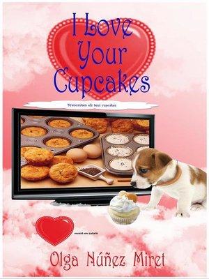 cover image of I Love Your Cupcakes. M'encanten els teus cupcakes