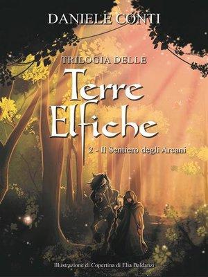 cover image of Trilogia delle Terre Elfiche 2  Il sentiero degli Arcani