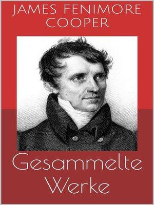 cover image of Gesammelte Werke (Vollständige Ausgaben--Lederstrumpf-Romane, Der rote Freibeuter, Der Spion u.v.m.)