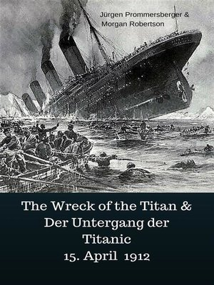 cover image of The Wreck of the Titan & Der Untergang der Titanic 15. April 1912