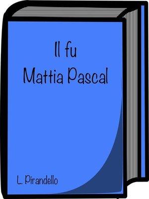 cover image of Il fu Mattia Pascal di Luigi Pirandello