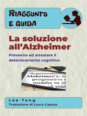 cover image of Riassunto E Guida – La Soluzione All'Alzheimer--Prevenire Ed Arrestare Il Deterioramento Cognitivo