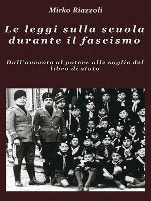 cover image of Le leggi sulla scuola durante il fascismo Dall'avvento al potere alle soglie del libro di stato