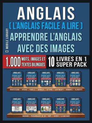 cover image of Anglais ( L'Anglais facile a lire )--Apprendre L'Anglais Avec Des Images (Super Pack 10 livres en 1)