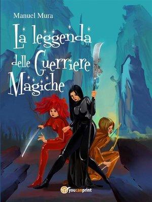 cover image of La leggenda delle guerriere magiche