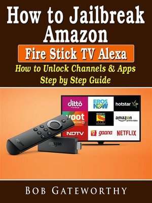 cover image of How to Jailbreak Amazon Fire Stick TV Alexa--How to Unlock Channels & Apps Step by Step Guide