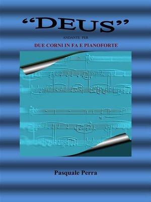"""cover image of """"Deus"""" andante per due corni in fa e pianoforte (spartito per corno in fa 1° e 2° e per pianoforte)"""