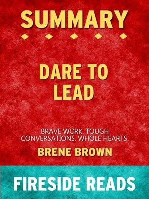 cover image of Dare to Lead--Brave Work. Tough Conversations. Whole Hearts. by Brene Brown--Summary by Fireside Reads