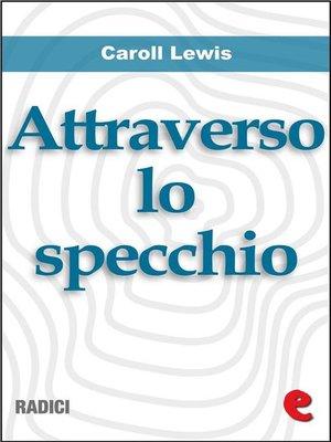 cover image of Attraverso lo Specchio (Through the Looking-Glass)