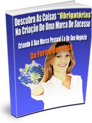 """cover image of Descubra As Coisas """"Obrigatórias"""" Na Criação De Uma Marca De Sucesso"""