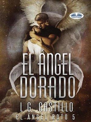 cover image of El Ángel Dorado (El Ángel Roto 5)