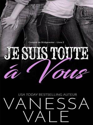 cover image of Je Suis Toute À Vous