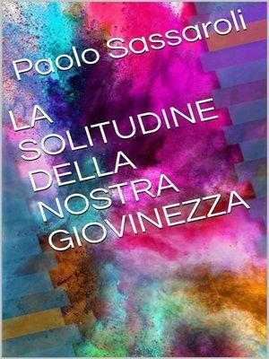 cover image of La solitudine della nostra giovinezza