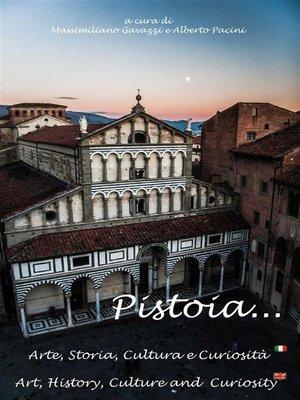 cover image of Pistoia...Arte, Storia, Cultura e Curiosità