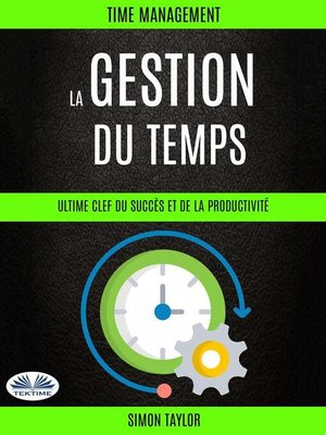 cover image of La Gestion Du Temps --Ultime Clef Du Succès Et De La Productivité (Time Management)