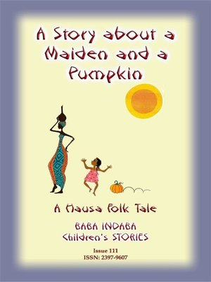 cover image of A STORY ABOUT a MAIDEN AND a PUMPKIN--A West African Children's Tale