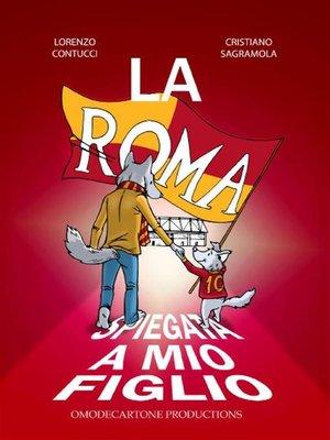 cover image of La Roma spiegata a mio figlio