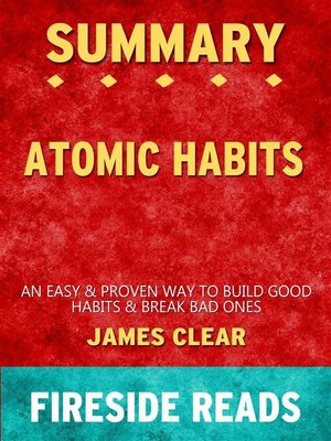 cover image of Atomic Habits--An Easy & Proven Way to Build Good Habits & Break Bad Ones by James Clear--Summary by Fireside Reads