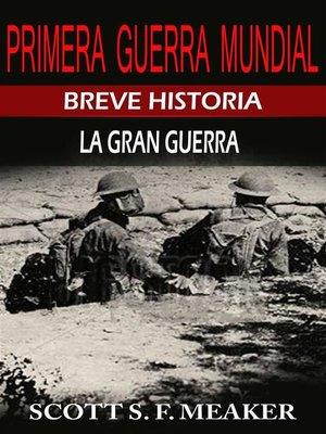cover image of Breve Historia De La Primera Guerra Mundial. La Gran Guerra.