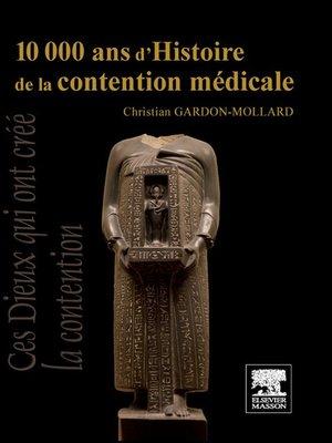 cover image of 10 000 ans d'Histoire de la contention médicale