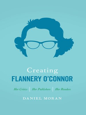 cover image of Creating Flannery O'Connor