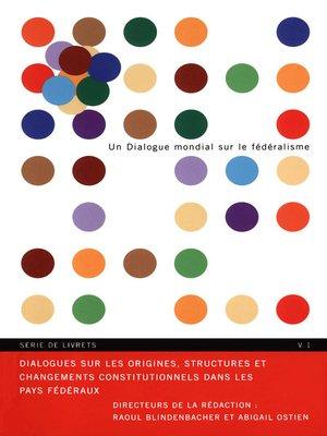 cover image of Dialogues sur les origines, structures et changements constitutionnels dans les pays federaux