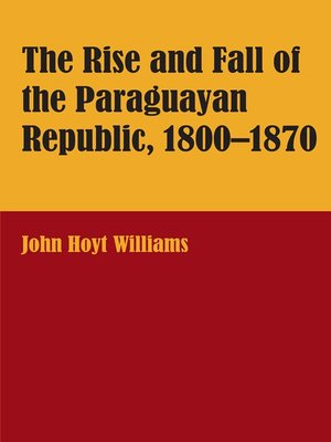 cover image of The Rise and Fall of the Paraguayan Republic, 1800-1870