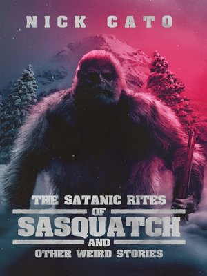 cover image of The Satantic Rites of Sasquatch and Other Weird Stories