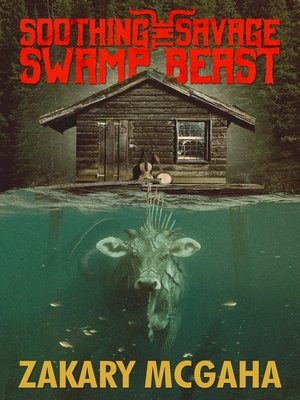 cover image of Soothing the Savage Swamp Beast