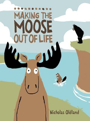 cover image of Making the Moose Out of Life