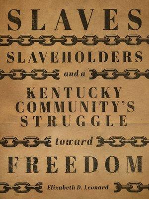 cover image of Slaves, Slaveholders, and a Kentucky Community's Struggle Toward Freedom