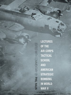 cover image of Lectures of the Air Corps Tactical School and American Strategic Bombing in World War II