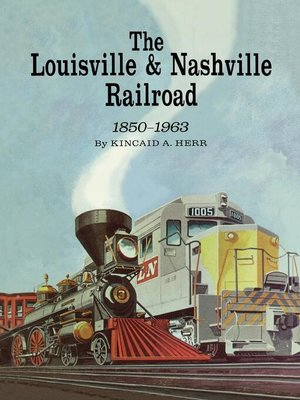 cover image of The Louisville and Nashville Railroad, 1850-1963