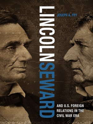 cover image of Lincoln, Seward, and US Foreign Relations in the Civil War Era