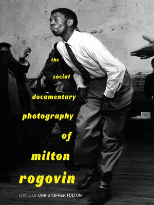 cover image of The Social Documentary Photography of Milton Rogovin