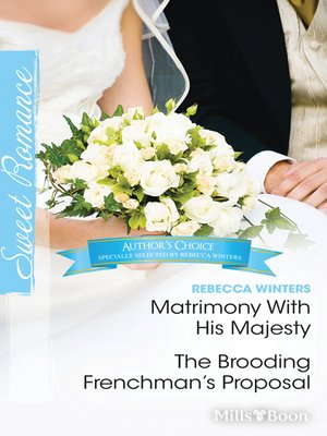cover image of Rebecca Winters Author Favourites/Matrimony With His Majesty/The Brooding Frenchman's Proposal