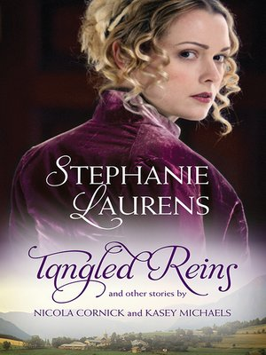 cover image of Tangled Reins and Other Stories/Tangled Reins/The Secrets of a Courtesan/How to Woo a Spinster
