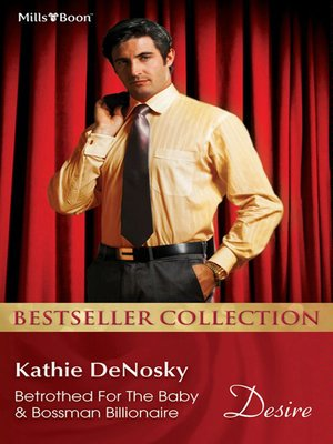 cover image of Kathie Denosky Bestseller Collection 201205/Betrothed For the Baby/Bossman Billionaire
