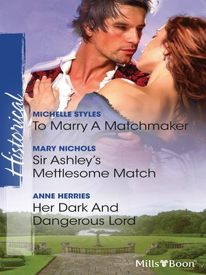 cover image of To Marry a Matchmaker/Sir Ashley's Mettlesome Match/Her Dark and Dangerous Lord