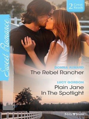 cover image of The Rebel Rancher/Plain Jane In the Spotlight
