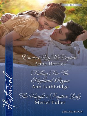 cover image of Courted by the Captain/Falling For the Highland Rogue/The Knight's Fugitive Lady