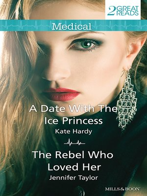 cover image of A Date With the Ice Princess/The Rebel Who Loved Her