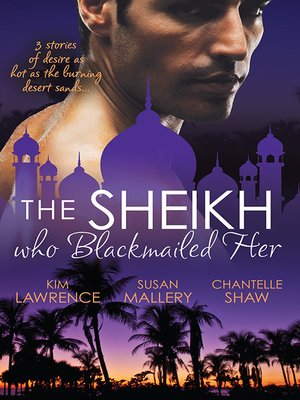 cover image of The Sheikh Who Blackmailed Her--3 Book Box Set