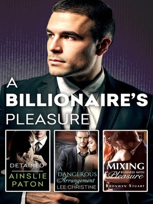 cover image of A Billionaire's Pleasure/Detained/A Dangerous Arrangement/Mixing Business With Pleasure