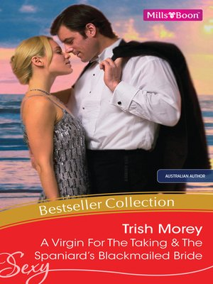 cover image of Trish Morey Bestseller Collection 201201/A Virgin For the Taking/The Spaniard's Blackmailed Bride