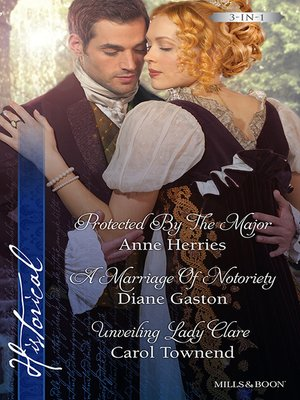cover image of Protected by the Major/A Marriage of Notoriety/Unveiling Lady Clar