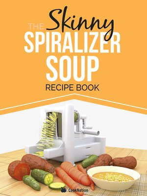 cover image of The Skinny Spiralizer Soup Recipe Book