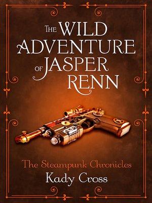 cover image of The Wild Adventure of Jasper Renn