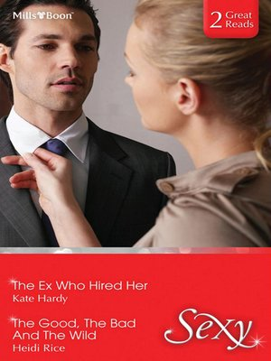 cover image of The Ex Who Hired Her/The Good, the Bad and the Wild